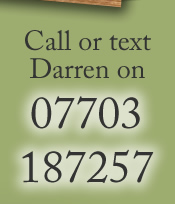 Call or text Darren on 07703 187257